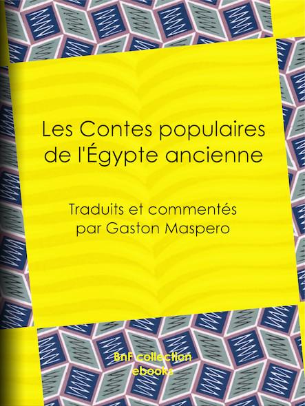 Les Contes populaires de l'Égypte ancienne - Traduits et commentés par Gaston Maspero