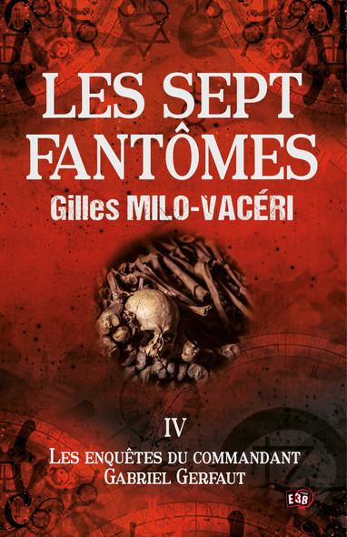 Les sept fantômes : Les enquêtes du commandant Gabriel Gerfaut Tome 4