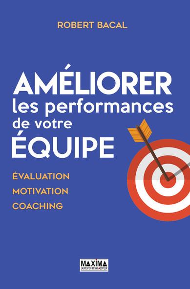 Améliorer les performances de votre équipe : Evaluation, motivation, coaching