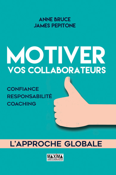 Motiver vos collaborateurs : Confiance, responsabilité, coaching