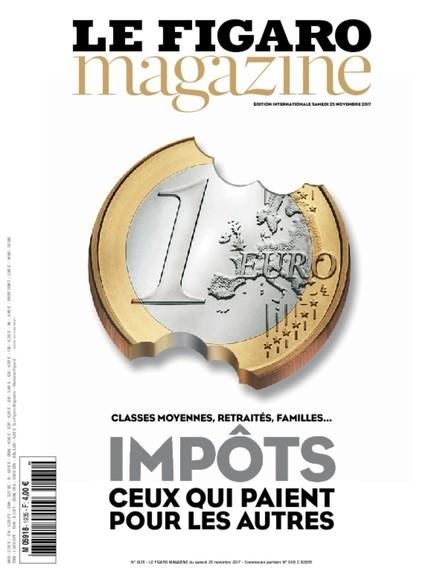 Le Figaro Magazine - Novembre 2017 : Impôts; ceux qui paient pour les autres