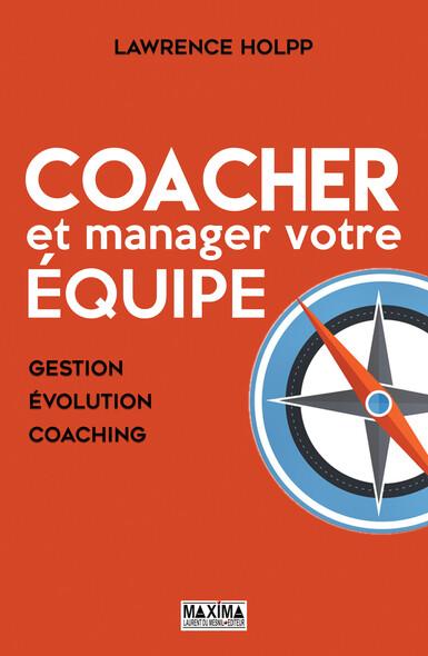 Coacher et manager votre équipe : Gestion, évolution, coaching