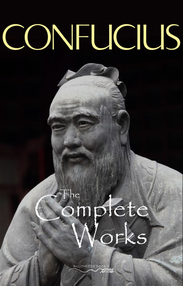 The Complete Works of Confucius