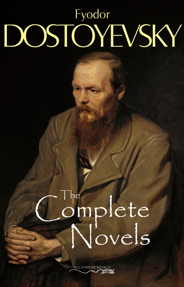 The Complete Novels of Fyodor Dostoyevsky