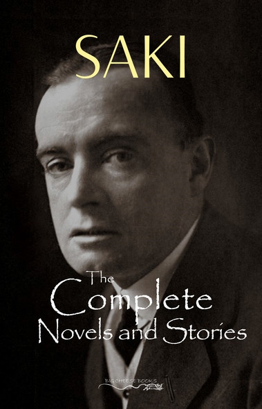 The Complete Saki: 145 Novels and Short Stories