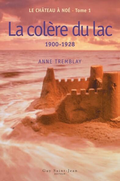 Le château à Noé, tome 1: La colère du lac : 1900-1928