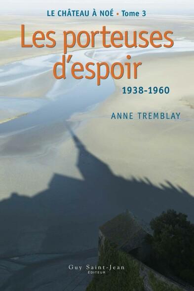 Le château à Noé, tome 3: Les porteuses d'espoir : 1938-1960
