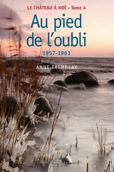 Le château à Noé, tome 4: Au pied de l'oubli : 1957-1961