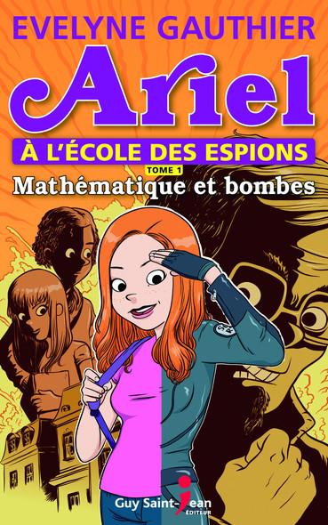 Ariel à l'école des espions, tome 1 : Mathématique et bombes