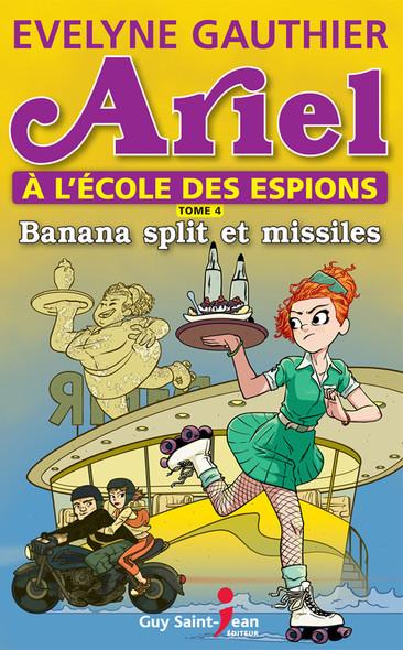 Ariel à l'école des espions, tome 4 : Banana split et missiles