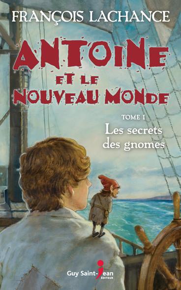 Antoine et le Nouveau Monde, tome 1 : Le secret des gnomes