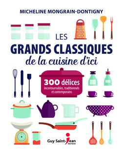 Les grands classiques de la cuisine d'ici   Micheline Mongrain-Dontigny