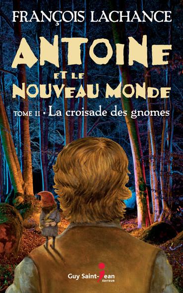 Antoine et le Nouveau Monde, tome 2 : La croisade des gnomes