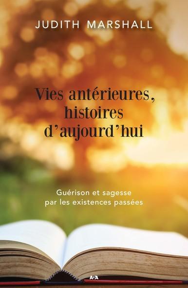 Vies antérieures, histoires d'aujourd'hui : Guérison et sagesse par les existences passées
