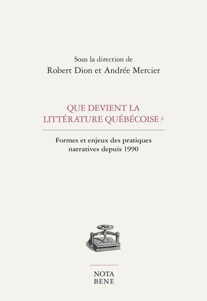 Que devient la littérature québécoise ? : Formes et enjeux des pratiques narratives depuis 1990
