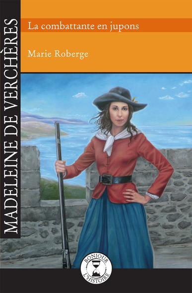 Madeleine de Verchères : La combattante en jupons