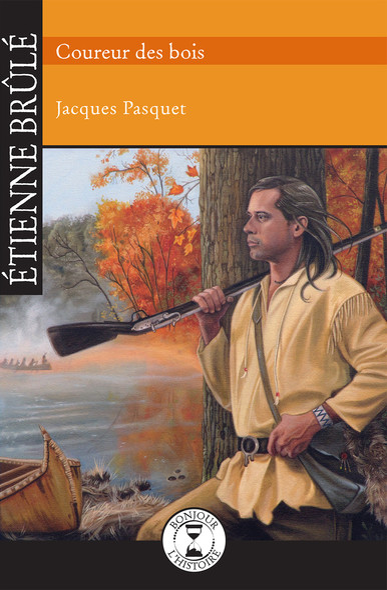 Étienne Brûlé : Coureur des bois