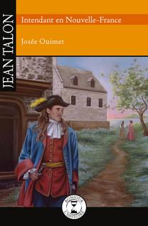 Jean Talon : Intendant en Nouvelle-France | Ouimet, Josée