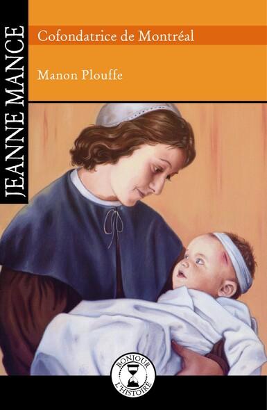 Jeanne Mance : Cofondatrice de Montréal
