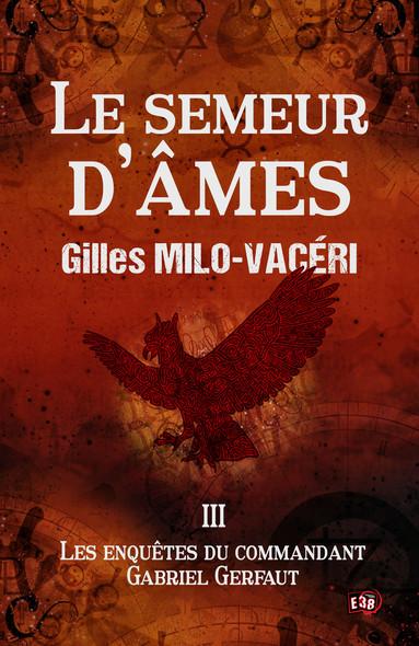 Le Semeur d'âmes : Les enquêtes du commandant Gabriel Gerfaut Tome 3
