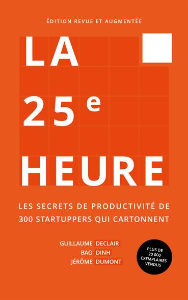 La 25e Heure : Les Secrets de Productivité de 300 Startuppers qui Cartonnent