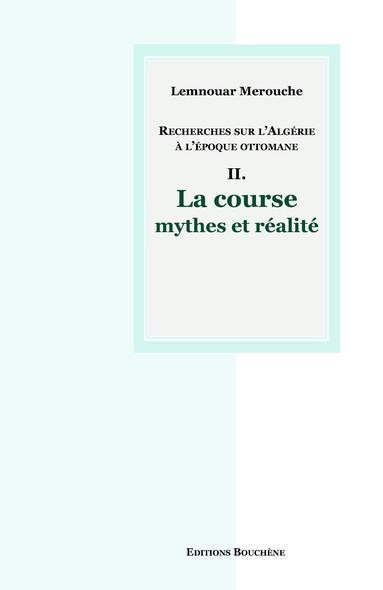 Recherches sur l'Algérie à l'époque ottomane II. : La course, mythes et réalité