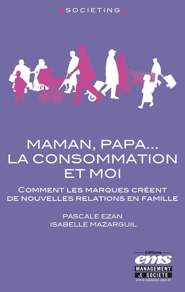 Maman, Papa... la consommation et moi : Comment les marques créent de nouvelles relations en famille