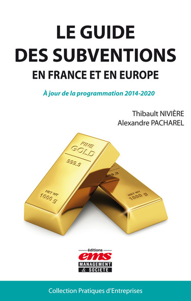 Le guide des subventions en France et en Europe : A jour de la programmation 2014-2020