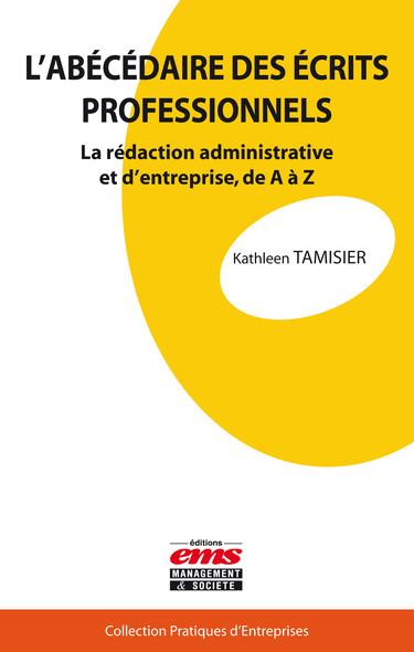 L'abécédaire des écrits professionnels : La rédaction administrative et d'entreprise, de A à Z