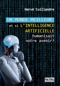 Un monde meilleur : Et si l'intelligence artificielle humanisait notre avenir ? | Hervé, Cuillandre