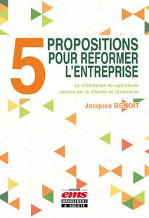5 propositions pour réformer l'entreprise : La refondation du capitalisme passera par la réforme de l'entreprise | Benoit, Jacques