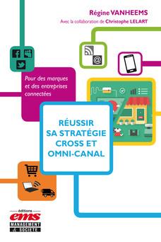 Réussir sa stratégie cross et omni-canal : Pour des marques et des entreprises connectées | Régine Vanheems