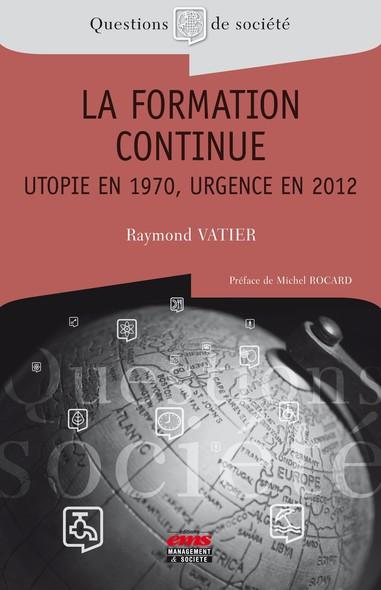 La formation continue - Utopie en 1970, urgence en 2012