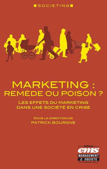 Marketing : remède ou poison ? : Les effets du marketing dans une société en crise