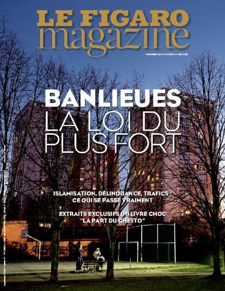 Le Figaro Magazine :  Banlieues, la loi du plus fort