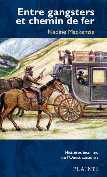 Entre gangsters et chemin de fer : Histoires insolites de l'Ouest canadien