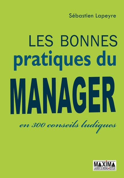 Les bonnes pratiques du manager : En 300 conseils ludiques