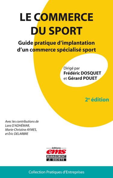 Le commerce du sport - 2e édition : Guide pratique d'implantation d'un commerce spécialisé sport