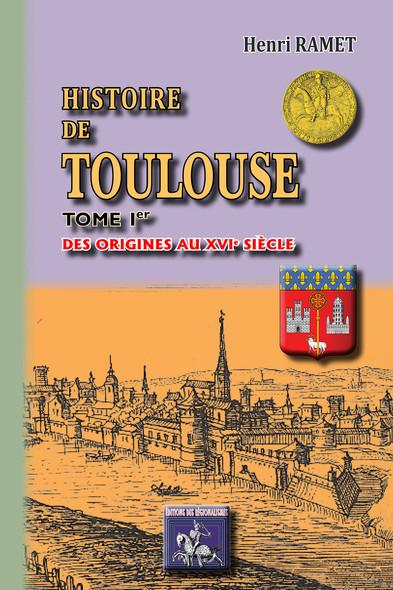 Histoire de Toulouse (Tome Ier : des origines au XVIe siècle)