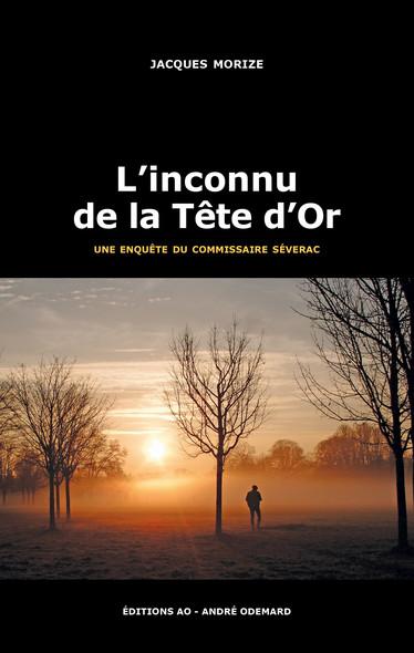 L'inconnu de la Tête d'Or : Les enquêtes du commissaire Séverac