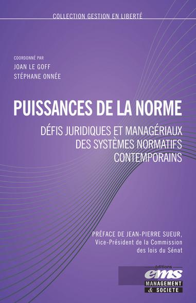 Puissance de la norme : Défis juridiques et managériaux des systèmes normatifs contemporains