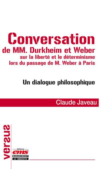 Conversation de MM. Durkheim et Weber sur la liberté et le déterminisme lors du passage de M. Weber à Paris : Un dialogue philosophique
