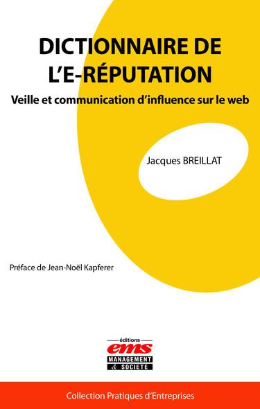 Dictionnaire de l'E-réputation : Veille et communication d'influence sur le web