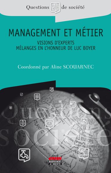 Management et métier - Visions d'experts : Mélanges en l'honneur de Luc Boyer