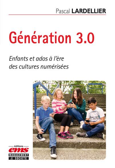 Génération 3.0 : Enfants et ados à l'ère des cultures numérisées