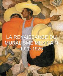 La Renaissance du Muralisme Mexicain 1920-1925   Charlot, Jean