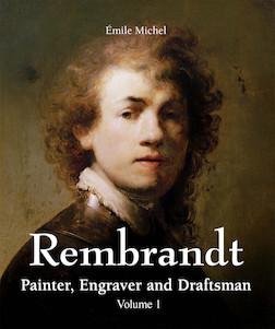 Rembrandt - Painter, Engraver and Draftsman - Volume 1 (ANGLAIS)   Émile Michel