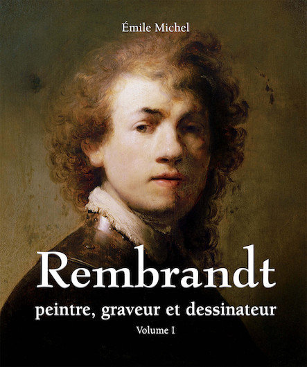 Rembrandt - Peintre, graveur et dessinateur - Volume I