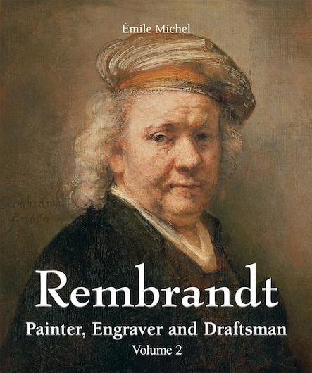 Rembrandt - Painter, Engraver and Draftsman - Volume 2 (ANGLAIS)