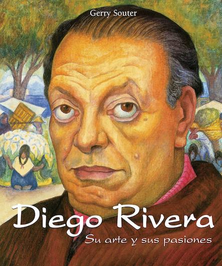 Diego Rivera - Su arte y sus pasiones (Espagnol)